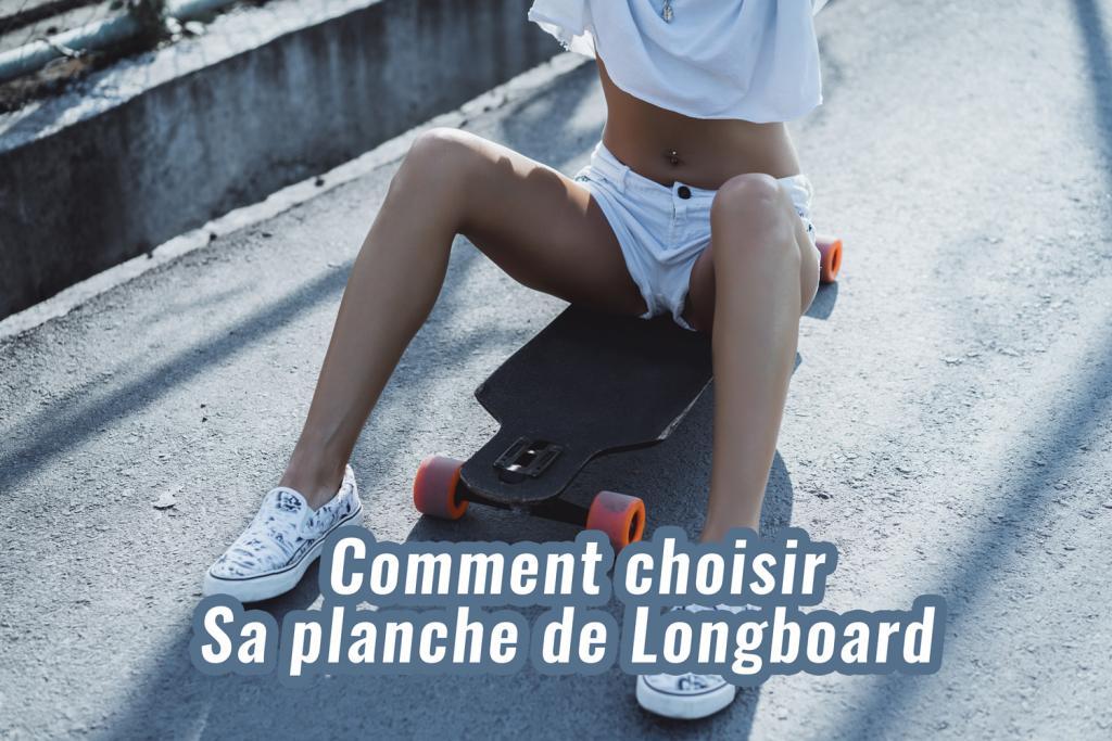 Comment choisir son longboard
